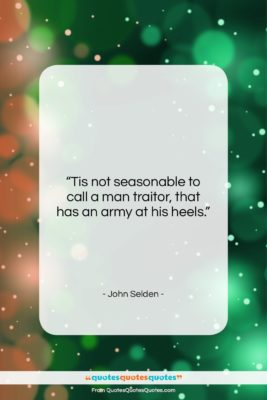 """John Selden quote: """"Tis not seasonable to call a man…""""- at QuotesQuotesQuotes.com"""