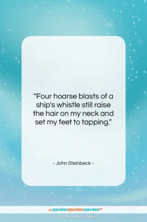 """John Steinbeck quote: """"Four hoarse blasts of a ship's whistle…""""- at QuotesQuotesQuotes.com"""