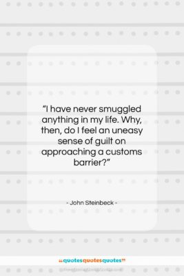 """John Steinbeck quote: """"I have never smuggled anything in my…""""- at QuotesQuotesQuotes.com"""