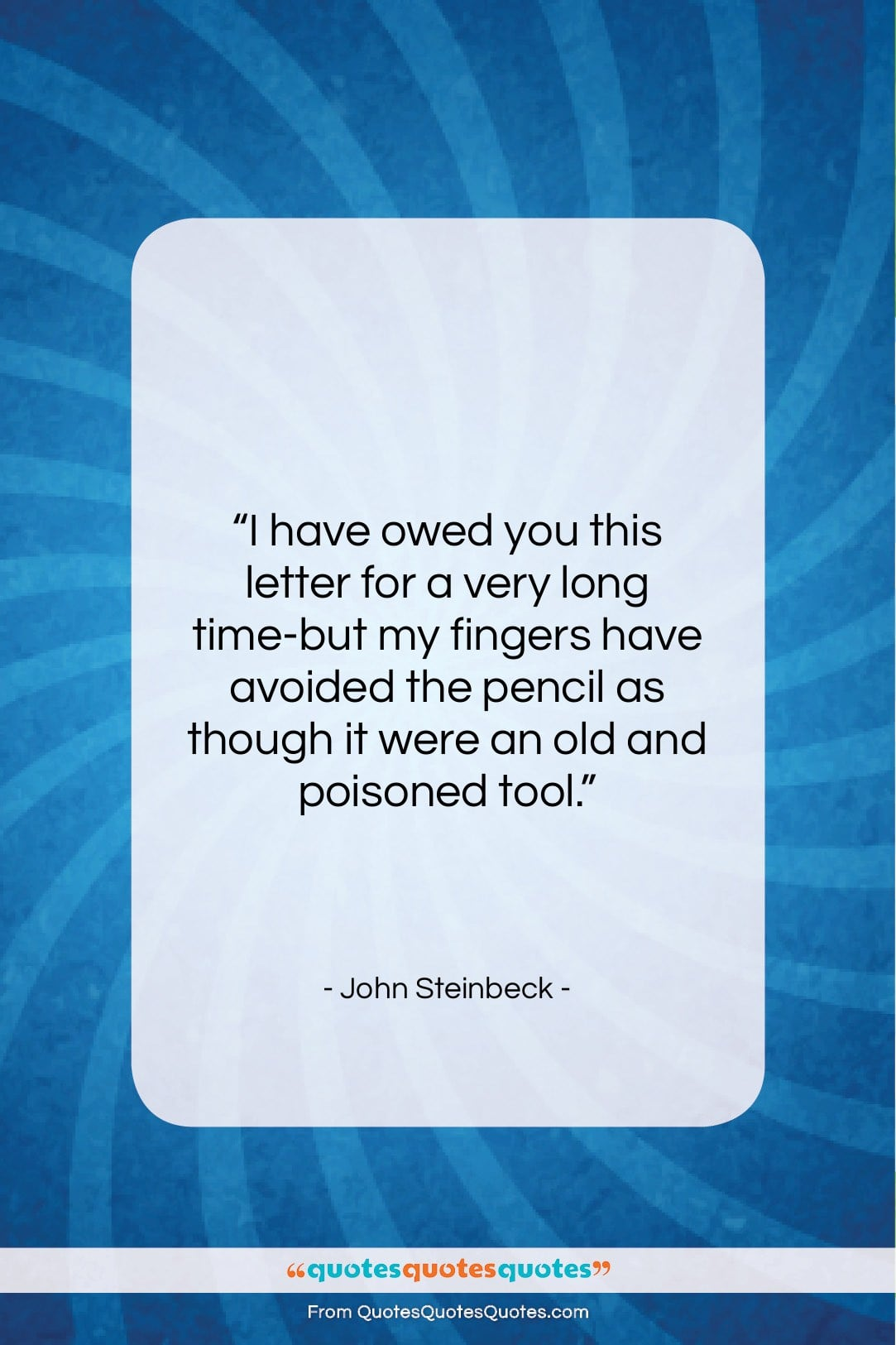"""John Steinbeck quote: """"I have owed you this letter for…""""- at QuotesQuotesQuotes.com"""