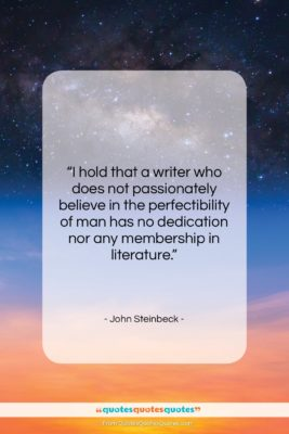"""John Steinbeck quote: """"I hold that a writer who does…""""- at QuotesQuotesQuotes.com"""