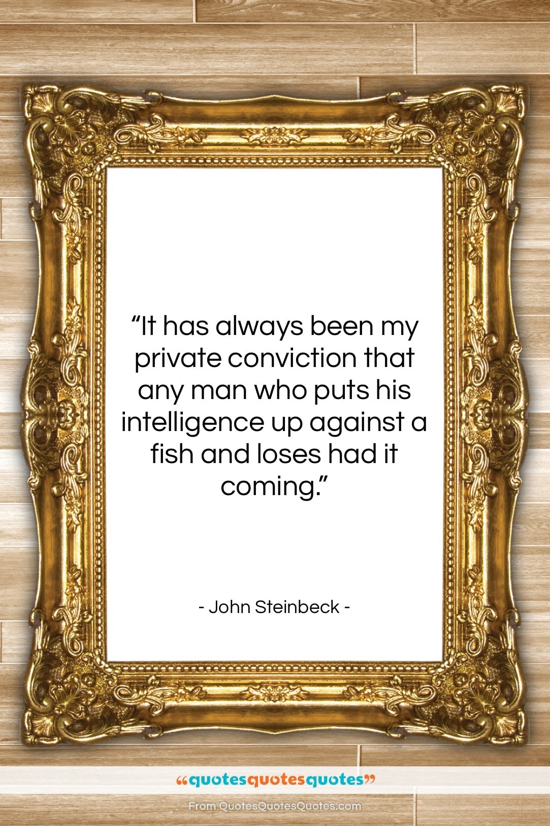 """John Steinbeck quote: """"It has always been my private conviction…""""- at QuotesQuotesQuotes.com"""