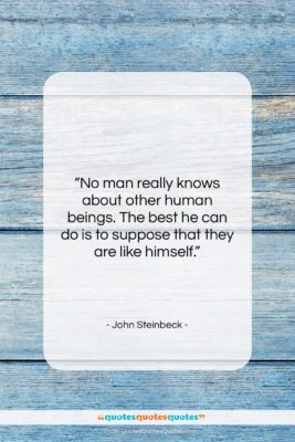 """John Steinbeck quote: """"No man really knows about other human…""""- at QuotesQuotesQuotes.com"""