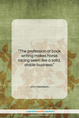 """John Steinbeck quote: """"The profession of book writing makes horse…""""- at QuotesQuotesQuotes.com"""