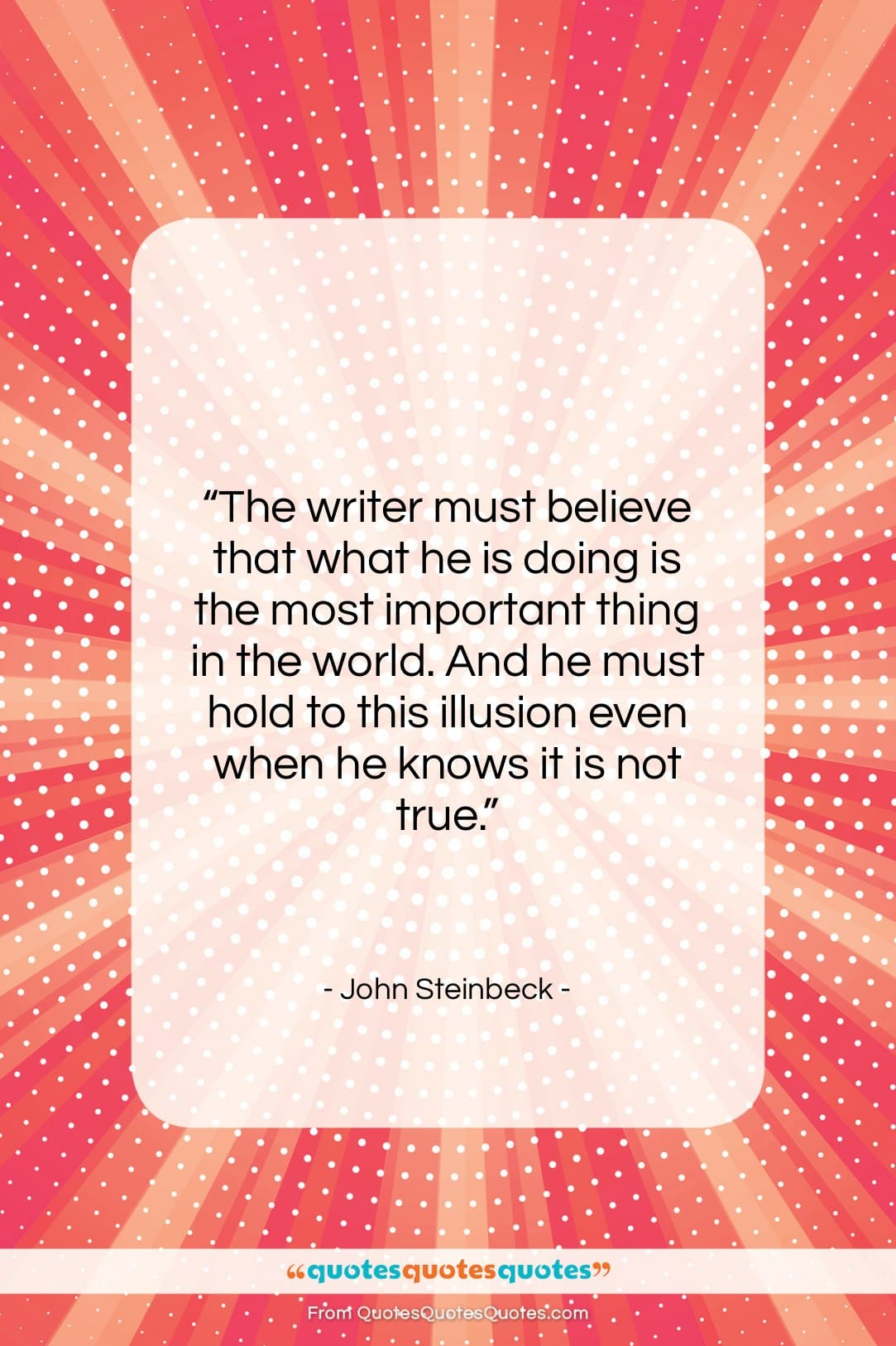 """John Steinbeck quote: """"The writer must believe that what he…""""- at QuotesQuotesQuotes.com"""