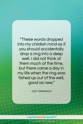 """John Steinbeck quote: """"These words dropped into my childish mind…""""- at QuotesQuotesQuotes.com"""