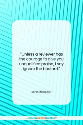 """John Steinbeck quote: """"Unless a reviewer has the courage to…""""- at QuotesQuotesQuotes.com"""