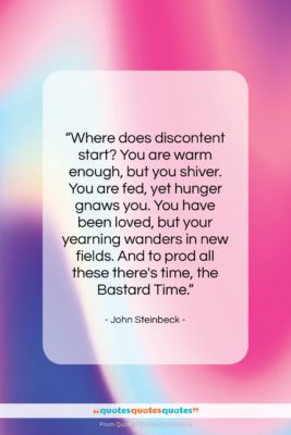 """John Steinbeck quote: """"Where does discontent start? You are warm…""""- at QuotesQuotesQuotes.com"""