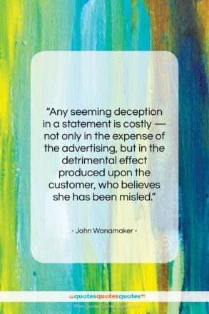 """John Wanamaker quote: """"Any seeming deception in a statement is…""""- at QuotesQuotesQuotes.com"""