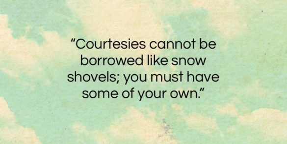 """John Wanamaker quote: """"Courtesies cannot be borrowed like snow shovels;…""""- at QuotesQuotesQuotes.com"""