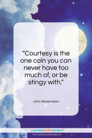 """John Wanamaker quote: """"Courtesy is the one coin you can…""""- at QuotesQuotesQuotes.com"""