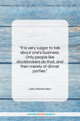 "John Wanamaker quote: ""It is very vulgar to talk about…""- at QuotesQuotesQuotes.com"