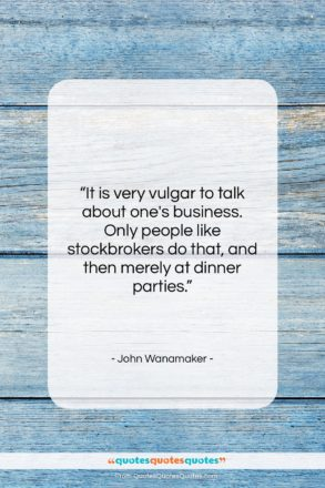 """John Wanamaker quote: """"It is very vulgar to talk about…""""- at QuotesQuotesQuotes.com"""