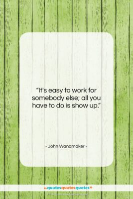 """John Wanamaker quote: """"It's easy to work for somebody else…""""- at QuotesQuotesQuotes.com"""