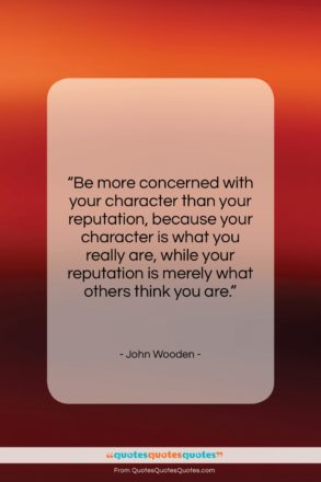 """John Wooden quote: """"Be more concerned with your character than…""""- at QuotesQuotesQuotes.com"""