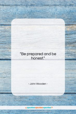 """John Wooden quote: """"Be prepared and be honest….""""- at QuotesQuotesQuotes.com"""