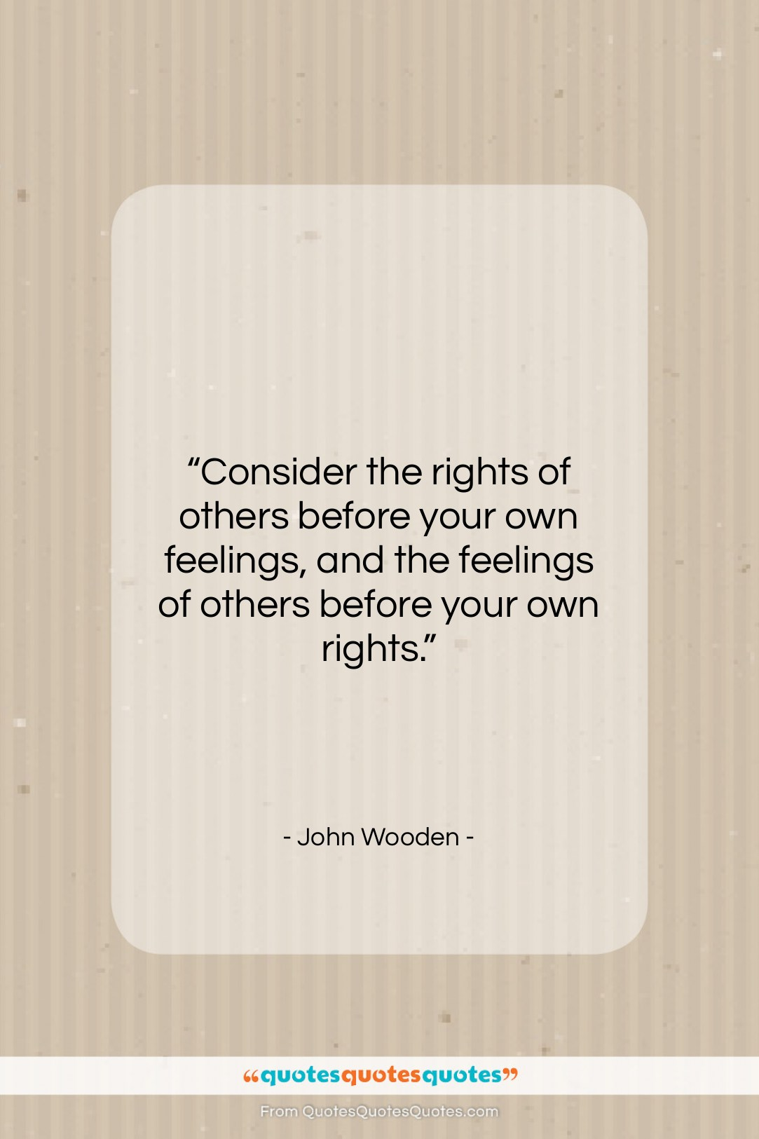 """John Wooden quote: """"Consider the rights of others before your…""""- at QuotesQuotesQuotes.com"""