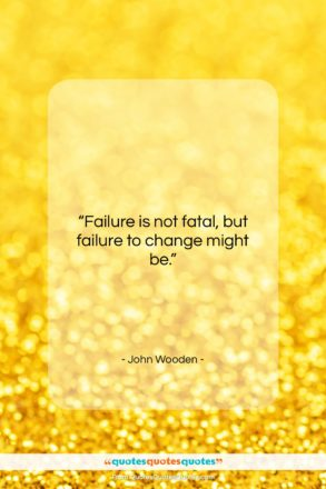 """John Wooden quote: """"Failure is not fatal, but failure to…""""- at QuotesQuotesQuotes.com"""