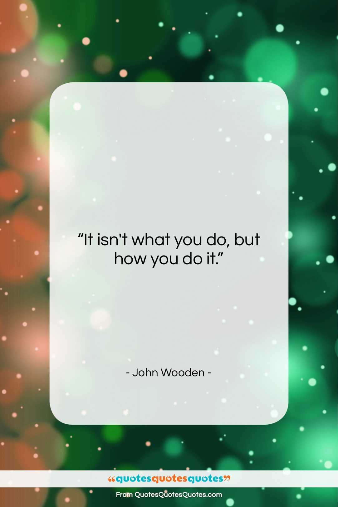 """John Wooden quote: """"It isn't what you do, but how…""""- at QuotesQuotesQuotes.com"""