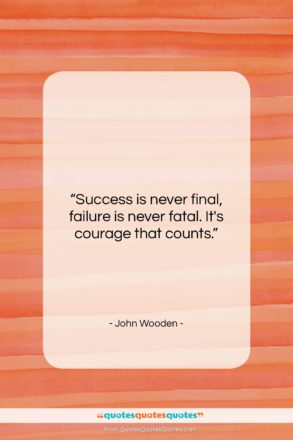 """John Wooden quote: """"Success is never final, failure is never…""""- at QuotesQuotesQuotes.com"""