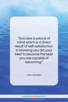 "John Wooden quote: ""Success is peace of mind which is…""- at QuotesQuotesQuotes.com"