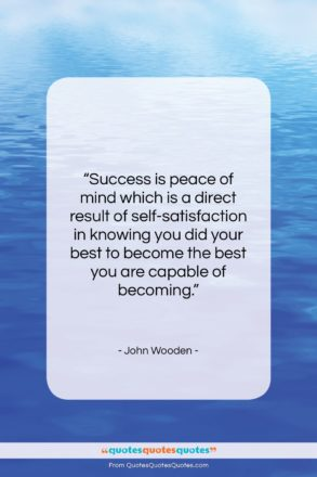 """John Wooden quote: """"Success is peace of mind which is…""""- at QuotesQuotesQuotes.com"""