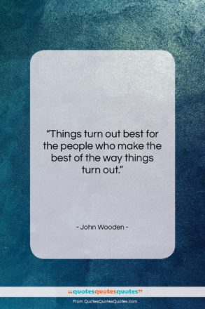 """John Wooden quote: """"Things turn out best for the people…""""- at QuotesQuotesQuotes.com"""