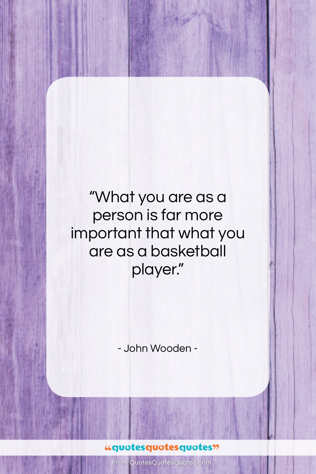 """John Wooden quote: """"What you are as a person is…""""- at QuotesQuotesQuotes.com"""