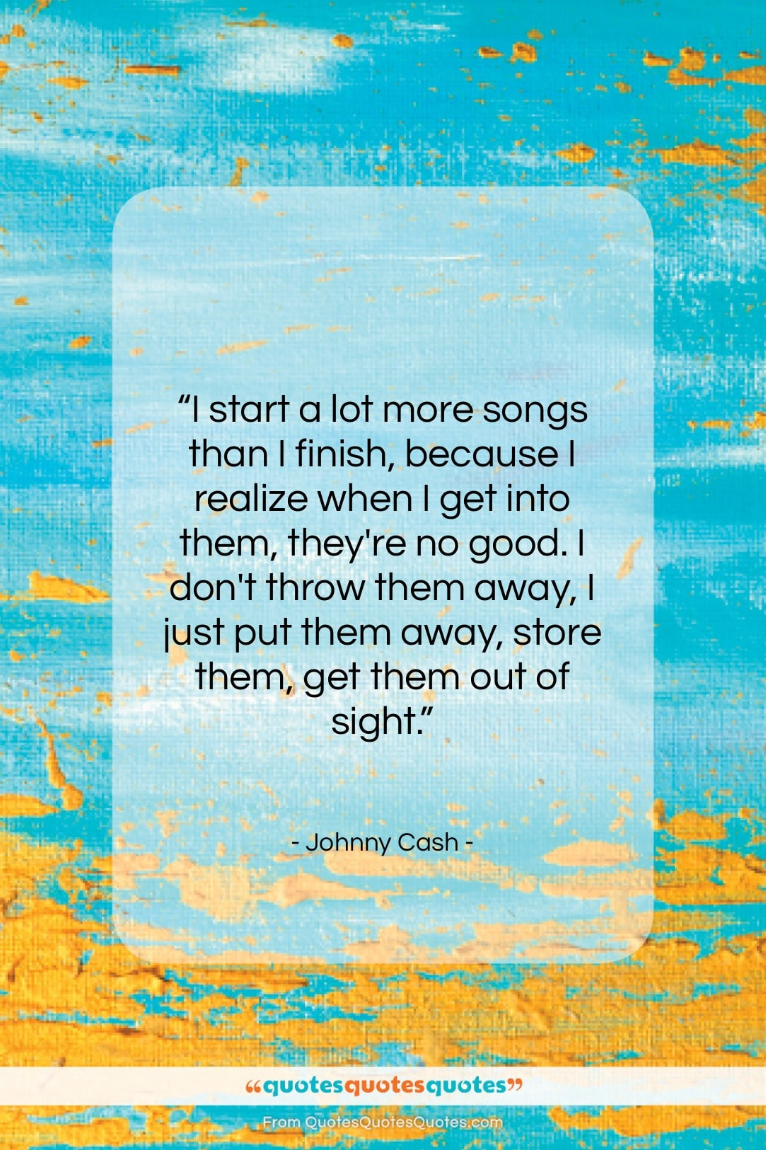"""Johnny Cash quote: """"I start a lot more songs than…""""- at QuotesQuotesQuotes.com"""