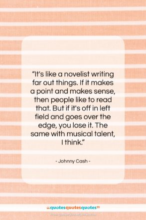 """Johnny Cash quote: """"It's like a novelist writing far out…""""- at QuotesQuotesQuotes.com"""