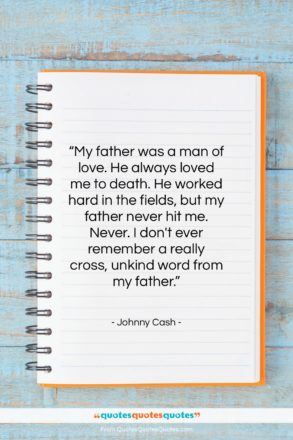 """Johnny Cash quote: """"My father was a man of love…""""- at QuotesQuotesQuotes.com"""