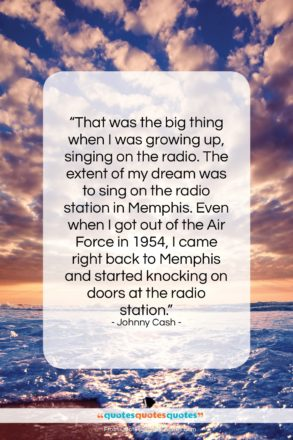 """Johnny Cash quote: """"That was the big thing when I…""""- at QuotesQuotesQuotes.com"""