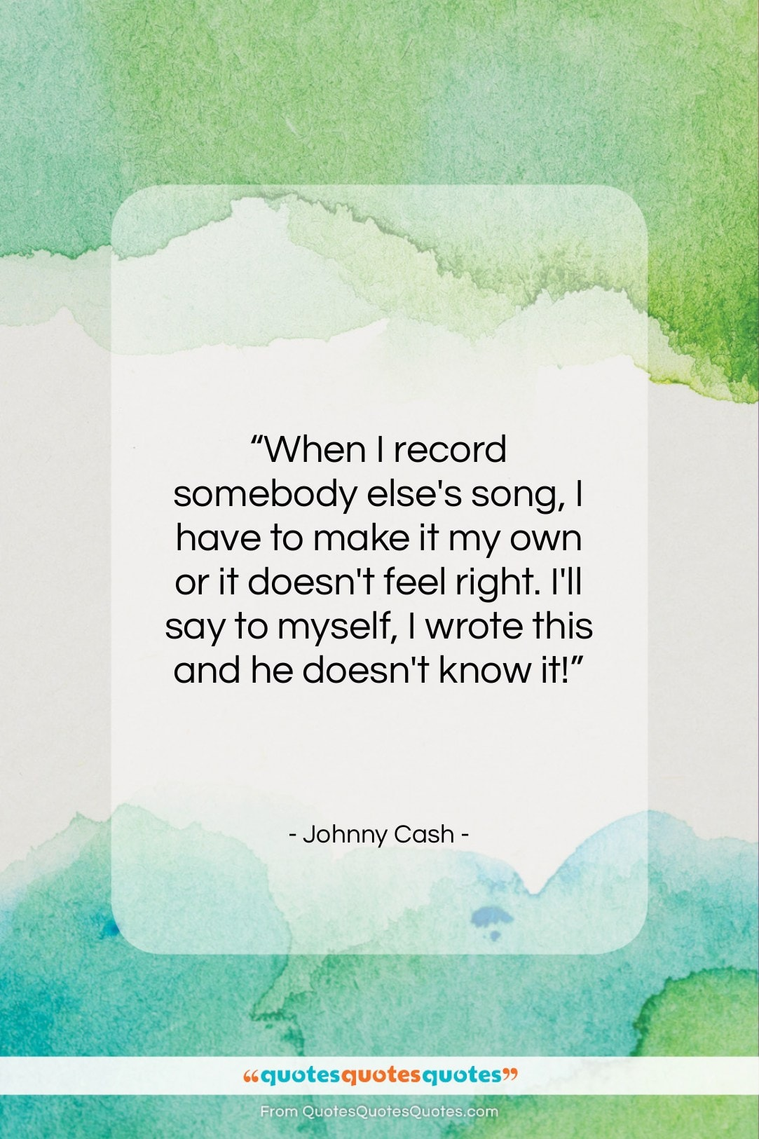 """Johnny Cash quote: """"When I record somebody else's song, I…""""- at QuotesQuotesQuotes.com"""