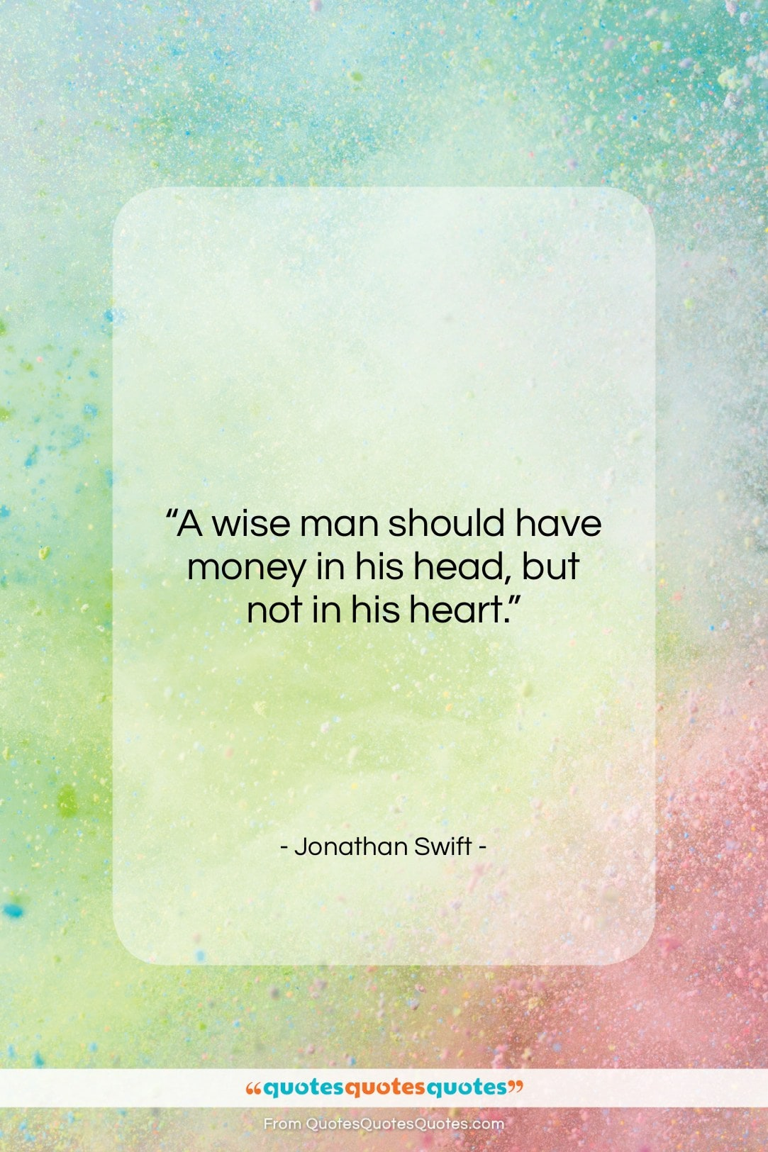 """Jonathan Swift quote: """"A wise man should have money in…""""- at QuotesQuotesQuotes.com"""