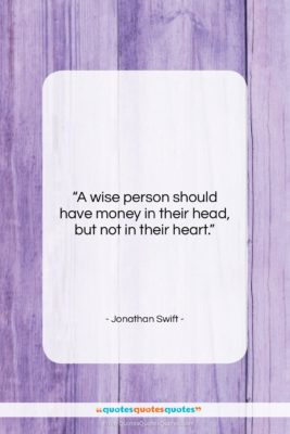"""Jonathan Swift quote: """"A wise person should have money in…""""- at QuotesQuotesQuotes.com"""