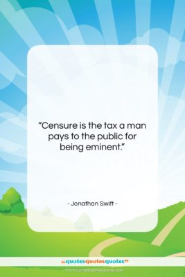 """Jonathan Swift quote: """"Censure is the tax a man pays…""""- at QuotesQuotesQuotes.com"""