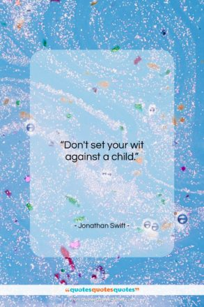 "Jonathan Swift quote: ""Don't set your wit against a…""- at QuotesQuotesQuotes.com"