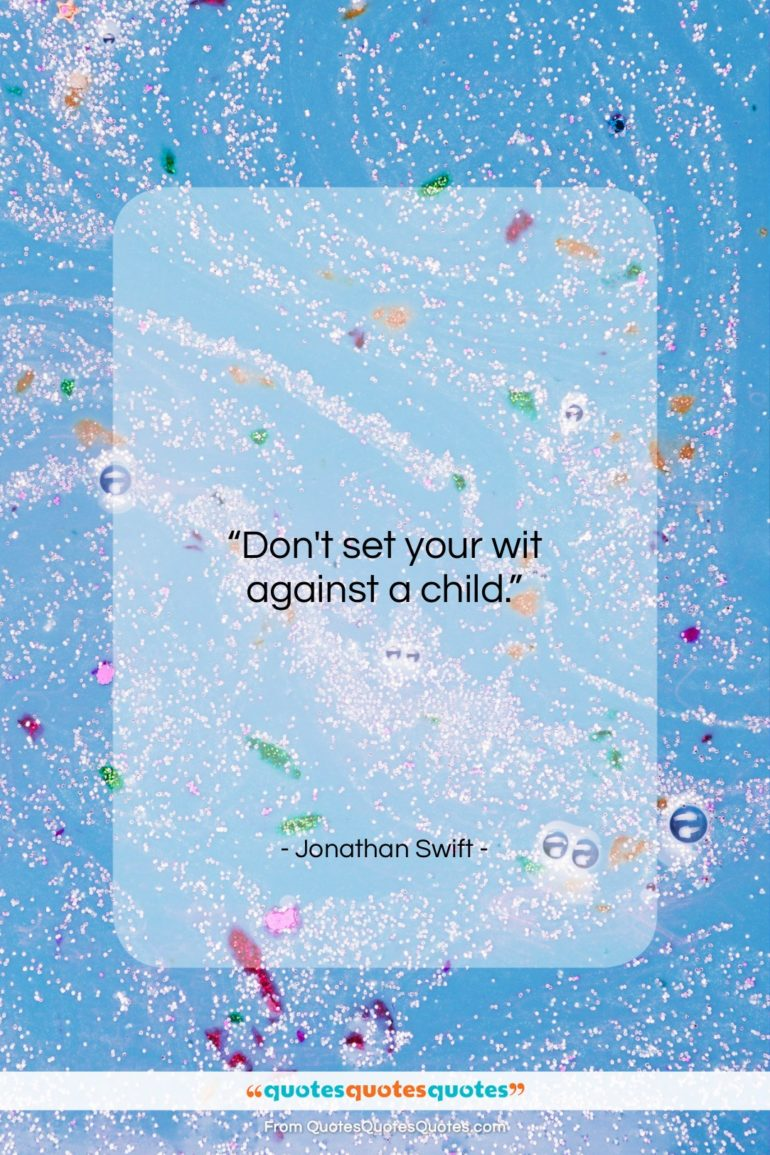 """Jonathan Swift quote: """"Don't set your wit against a…""""- at QuotesQuotesQuotes.com"""
