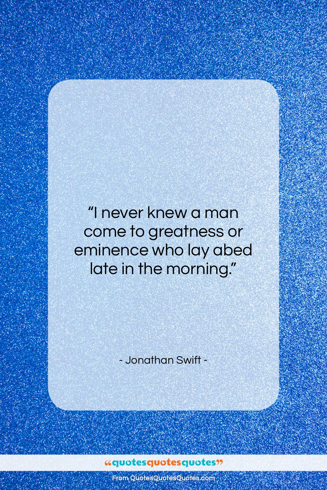 """Jonathan Swift quote: """"I never knew a man come to…""""- at QuotesQuotesQuotes.com"""