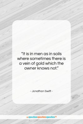 """Jonathan Swift quote: """"It is in men as in soils…""""- at QuotesQuotesQuotes.com"""