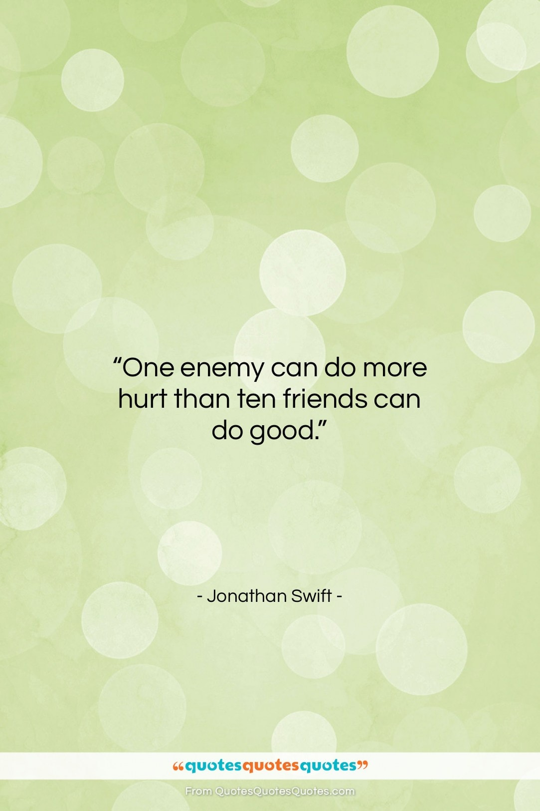 """Jonathan Swift quote: """"One enemy can do more hurt than…""""- at QuotesQuotesQuotes.com"""