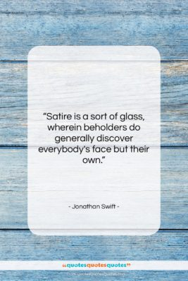 """Jonathan Swift quote: """"Satire is a sort of glass, wherein…""""- at QuotesQuotesQuotes.com"""