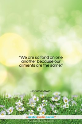 """Jonathan Swift quote: """"We are so fond on one another…""""- at QuotesQuotesQuotes.com"""