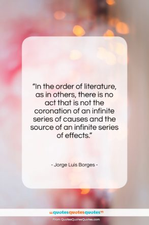 """Jorge Luis Borges quote: """"In the order of literature, as in…""""- at QuotesQuotesQuotes.com"""