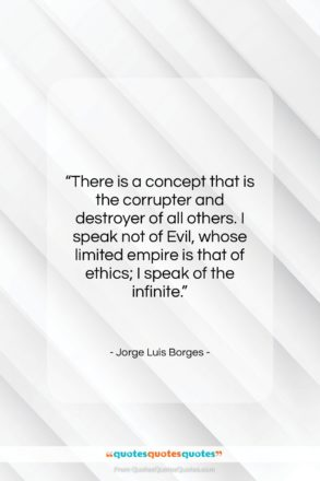 """Jorge Luis Borges quote: """"There is a concept that is the…""""- at QuotesQuotesQuotes.com"""