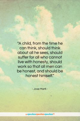 """Jose Marti quote: """"A child, from the time he can…""""- at QuotesQuotesQuotes.com"""