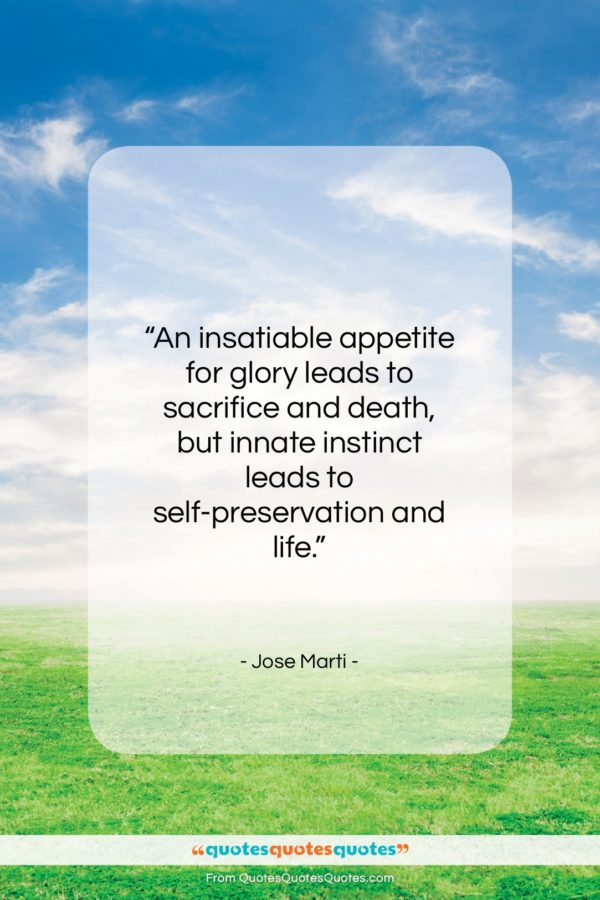 """Jose Marti quote: """"An insatiable appetite for glory leads to…""""- at QuotesQuotesQuotes.com"""