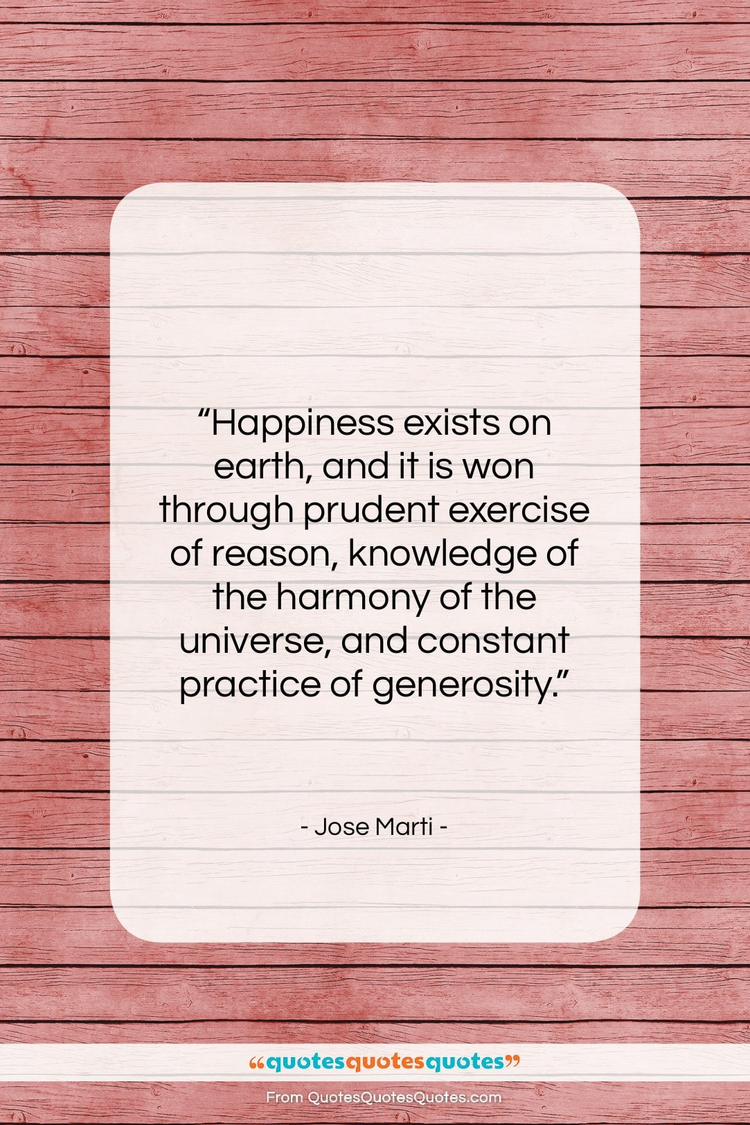 """Jose Marti quote: """"Happiness exists on earth, and it is…""""- at QuotesQuotesQuotes.com"""