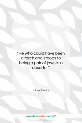 """Jose Marti quote: """"He who could have been a torch…""""- at QuotesQuotesQuotes.com"""