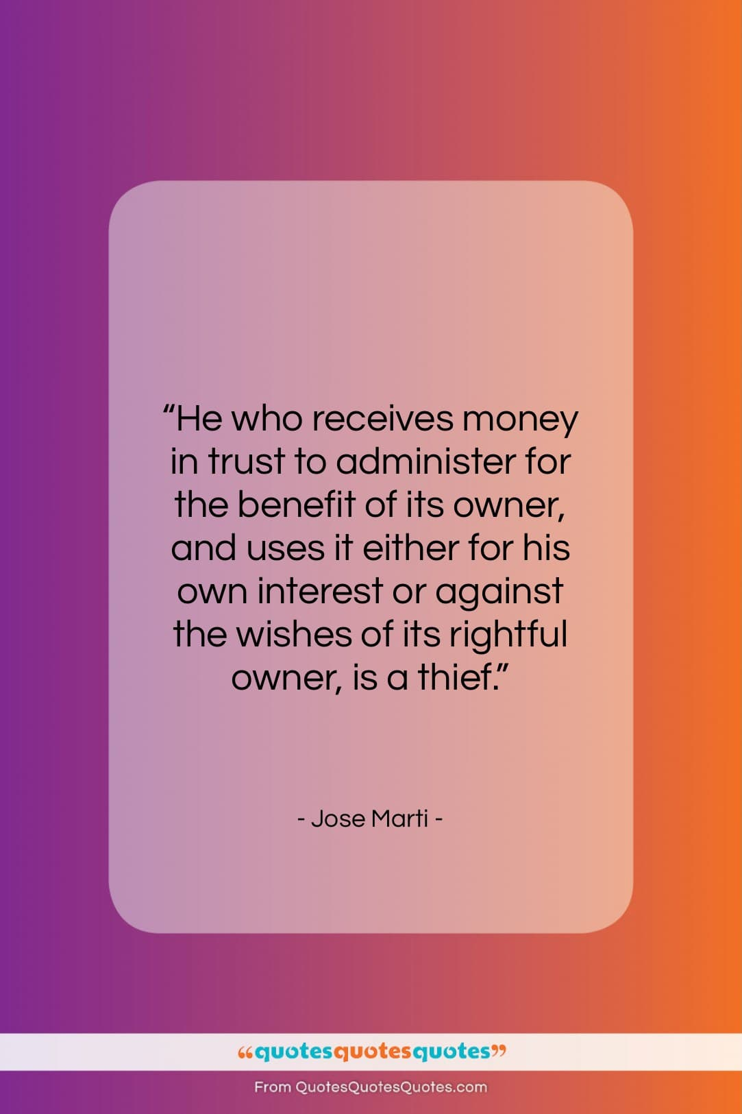 """Jose Marti quote: """"He who receives money in trust to…""""- at QuotesQuotesQuotes.com"""